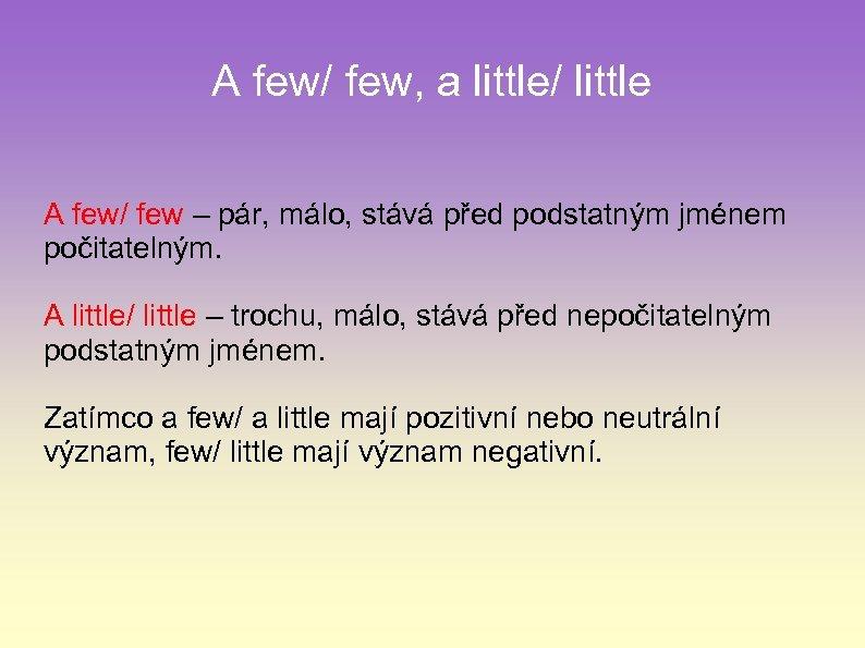 A few/ few, a little/ little A few/ few – pár, málo, stává před