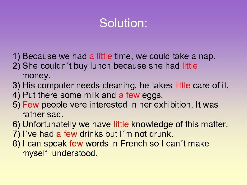Solution: 1) Because we had a little time, we could take a nap. 2)