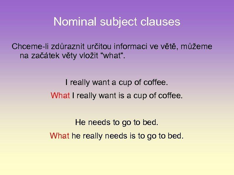 Nominal subject clauses Chceme-li zdůraznit určitou informaci ve větě, můžeme na začátek věty vložit