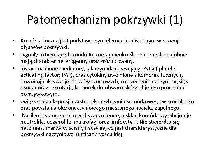 Patomechanizm pokrzywki (1) • Komórka tuczna jest podstawowym elementem istotnym w rozwoju objawów pokrzywki.