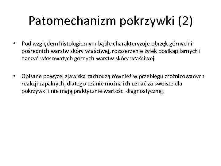 Patomechanizm pokrzywki (2) • Pod względem histologicznym bąble charakteryzuje obrzęk górnych i pośrednich warstw