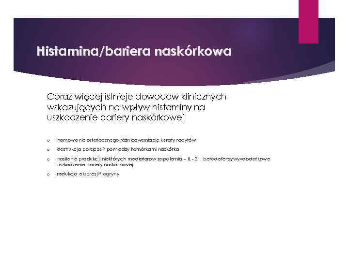 Histamina/bariera naskórkowa Coraz więcej istnieje dowodów klinicznych wskazujących na wpływ histaminy na uszkodzenie bariery