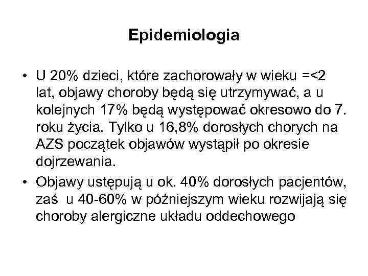 Epidemiologia • U 20% dzieci, które zachorowały w wieku =<2 lat, objawy choroby będą