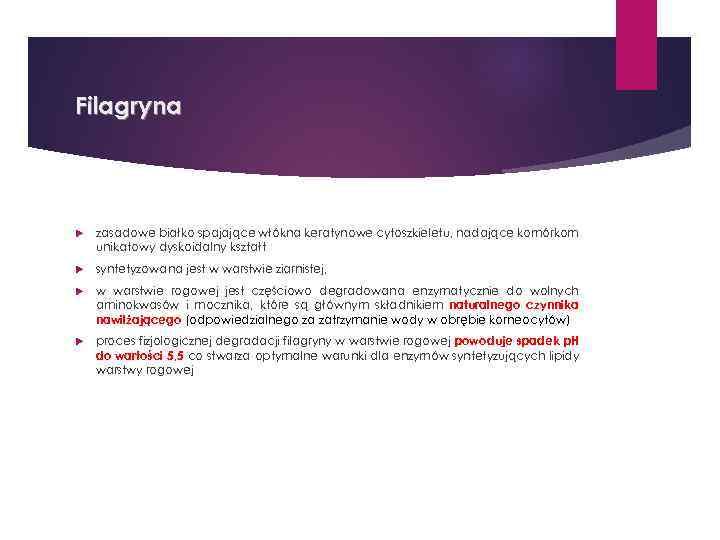 Filagryna zasadowe białko spajające włókna keratynowe cytoszkieletu, nadające komórkom unikatowy dyskoidalny kształt syntetyzowana jest