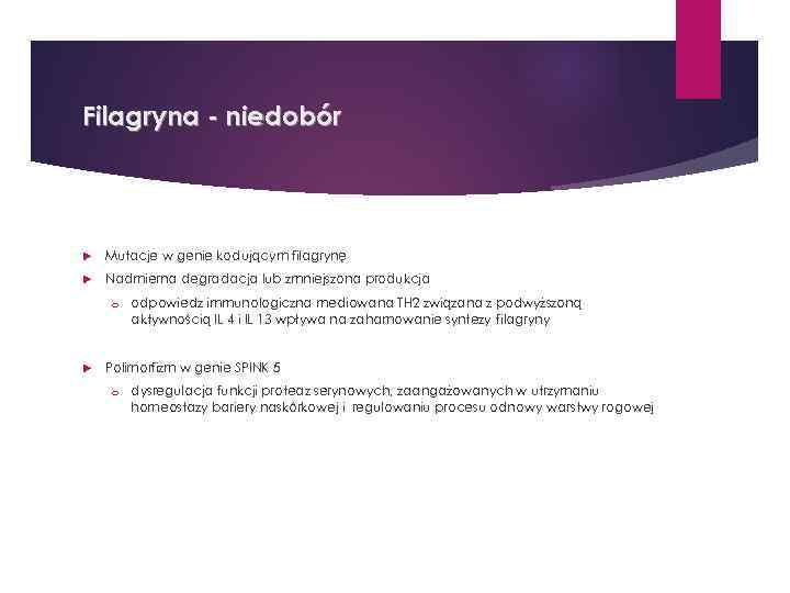 Filagryna - niedobór Mutacje w genie kodującym filagrynę Nadmierna degradacja lub zmniejszona produkcja o