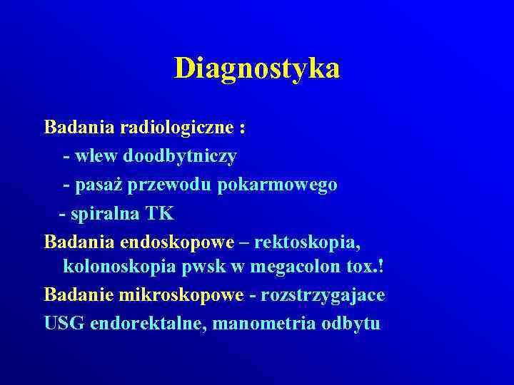 Diagnostyka Badania radiologiczne : - wlew doodbytniczy - pasaż przewodu pokarmowego - spiralna TK