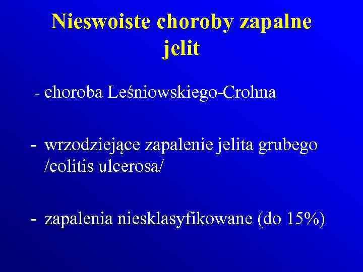 Nieswoiste choroby zapalne jelit - choroba Leśniowskiego-Crohna - wrzodziejące zapalenie jelita grubego /colitis ulcerosa/