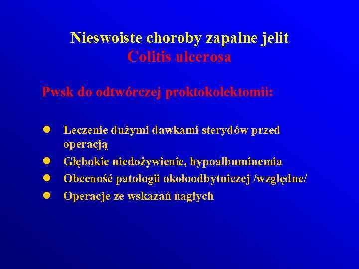 Nieswoiste choroby zapalne jelit Colitis ulcerosa Pwsk do odtwórczej proktokolektomii: l Leczenie dużymi dawkami