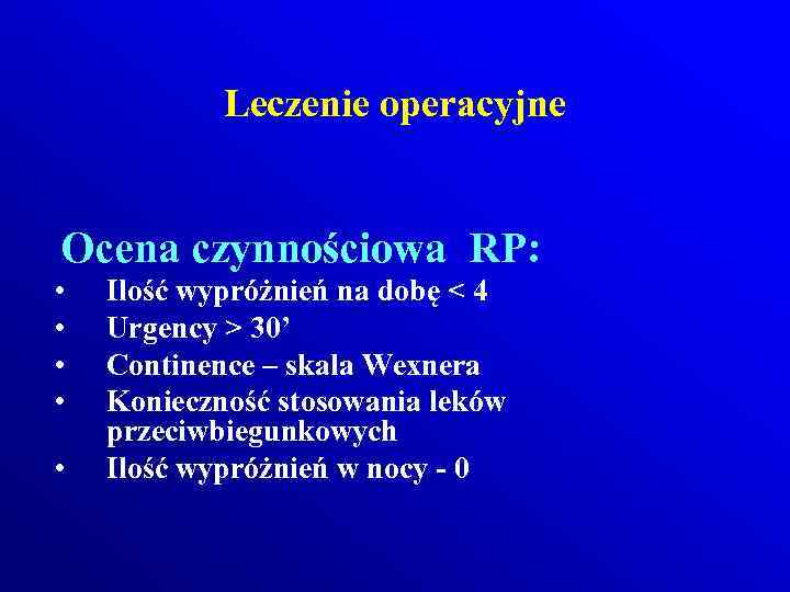 Leczenie operacyjne Ocena czynnościowa RP: • • • Ilość wypróżnień na dobę < 4