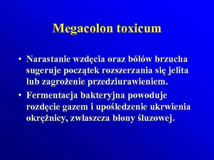Megacolon toxicum • Narastanie wzdęcia oraz bólów brzucha sugeruje początek rozszerzania się jelita lub