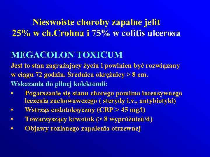 Nieswoiste choroby zapalne jelit 25% w ch. Crohna i 75% w colitis ulcerosa MEGACOLON