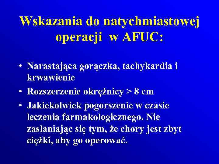Wskazania do natychmiastowej operacji w AFUC: • Narastająca gorączka, tachykardia i krwawienie • Rozszerzenie