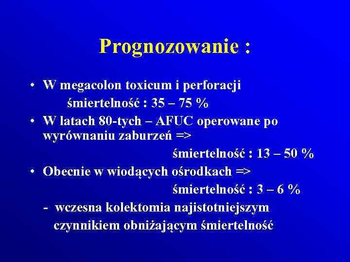 Prognozowanie : • W megacolon toxicum i perforacji śmiertelność : 35 – 75 %