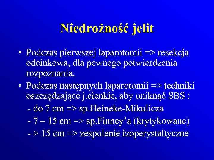 Niedrożność jelit • Podczas pierwszej laparotomii => resekcja odcinkowa, dla pewnego potwierdzenia rozpoznania. •