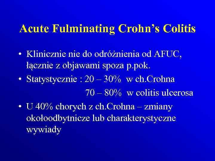 Acute Fulminating Crohn's Colitis • Klinicznie do odróżnienia od AFUC, łącznie z objawami spoza