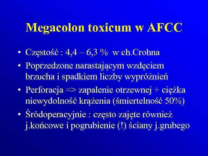 Megacolon toxicum w AFCC • Częstość : 4, 4 – 6, 3 % w