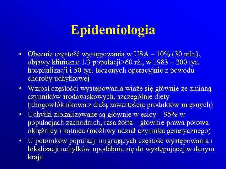 Epidemiologia • Obecnie częstość występowania w USA – 10% (30 mln), objawy kliniczne 1/3