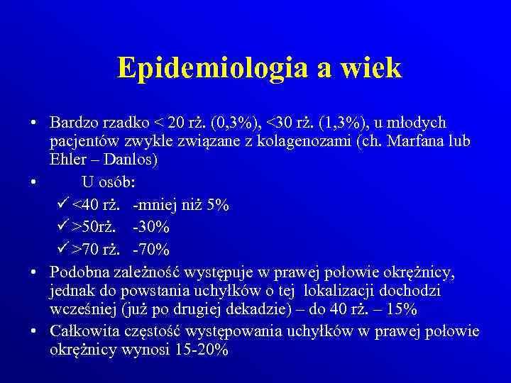 Epidemiologia a wiek • Bardzo rzadko < 20 rż. (0, 3%), <30 rż. (1,