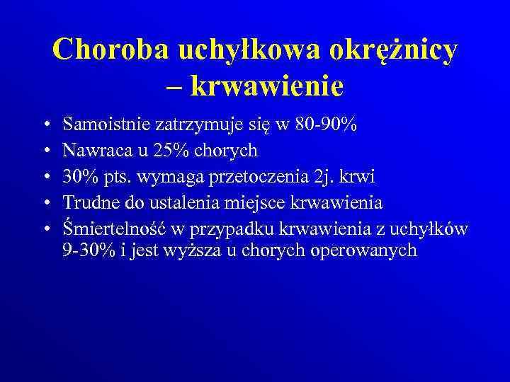 Choroba uchyłkowa okrężnicy – krwawienie • • • Samoistnie zatrzymuje się w 80 -90%