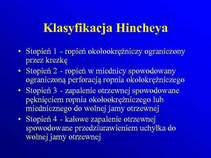 Klasyfikacja Hincheya • Stopień 1 - ropień okołookrężniczy ograniczony przez krezkę • Stopień 2