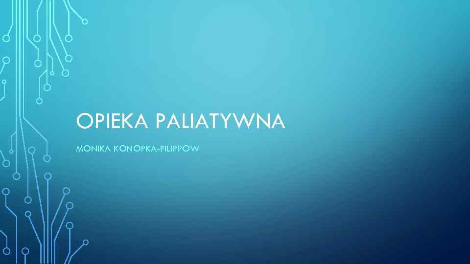 OPIEKA PALIATYWNA MONIKA KONOPKA-FILIPPOW