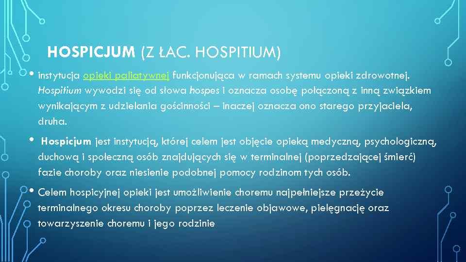 HOSPICJUM (Z ŁAC. HOSPITIUM) • instytucja opieki paliatywnej funkcjonująca w ramach systemu opieki zdrowotnej.