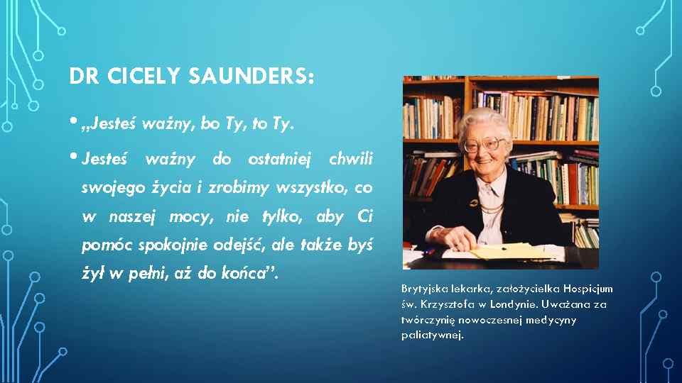 """DR CICELY SAUNDERS: • """"Jesteś ważny, bo Ty, to Ty. • Jesteś ważny do"""