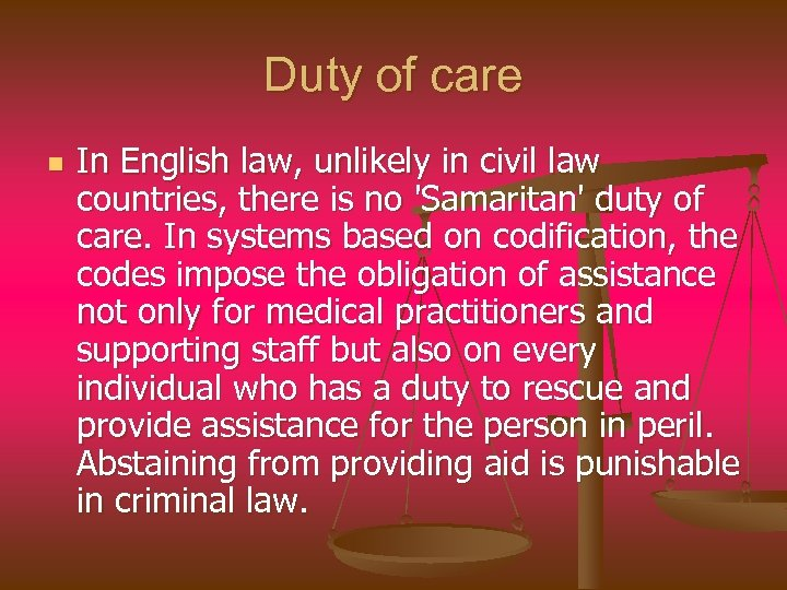 Duty of care n In English law, unlikely in civil law countries, there is