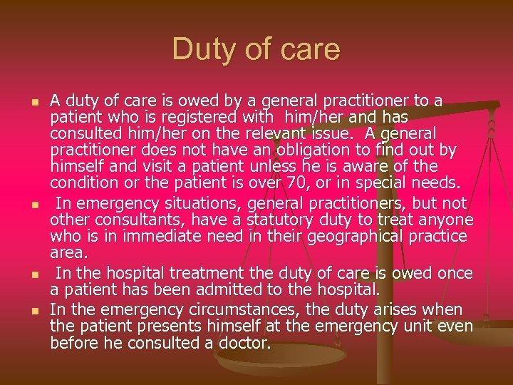 Duty of care n n A duty of care is owed by a general