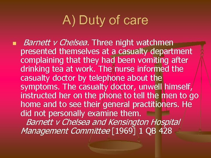 A) Duty of care n Barnett v Chelsea. Three night watchmen presented themselves at