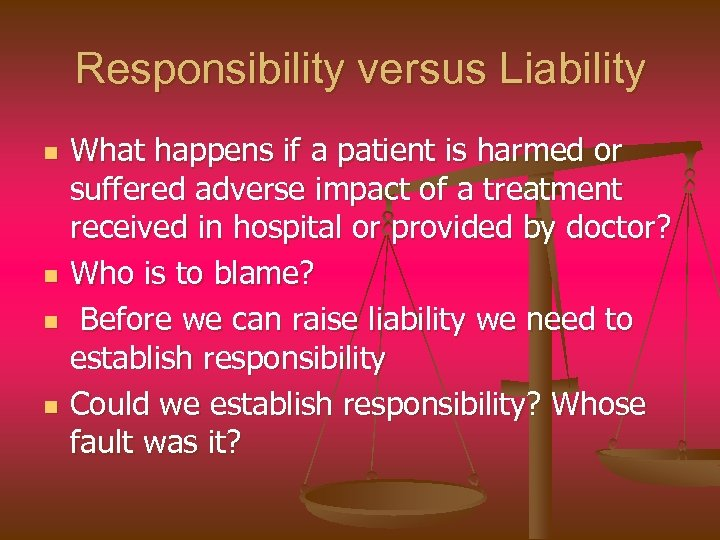 Responsibility versus Liability n n What happens if a patient is harmed or suffered