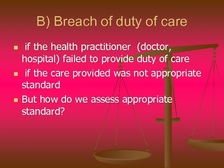 B) Breach of duty of care n n n if the health practitioner (doctor,