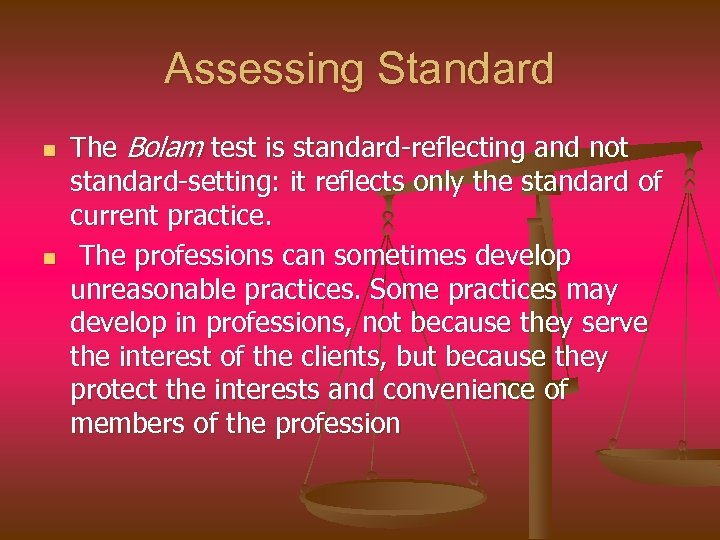 Assessing Standard n n The Bolam test is standard-reflecting and not standard-setting: it reflects