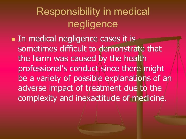 Responsibility in medical negligence n In medical negligence cases it is sometimes difficult to