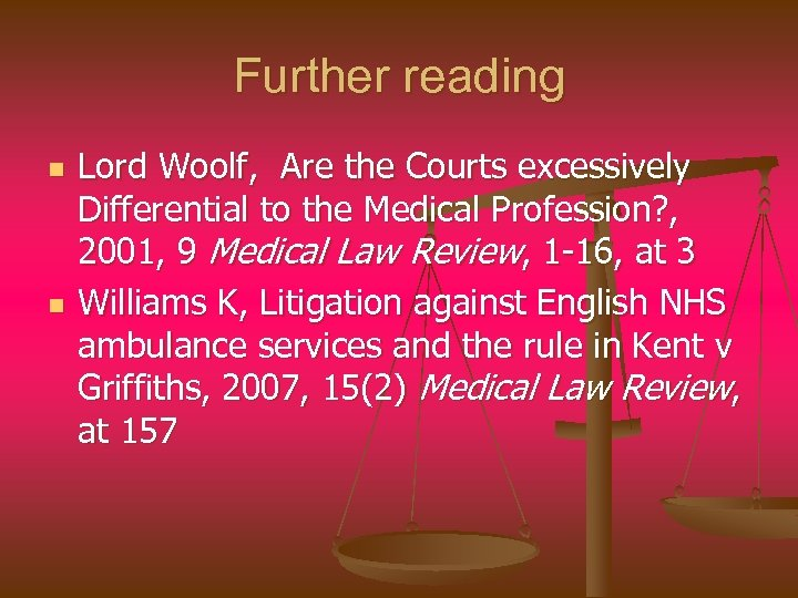 Further reading n n Lord Woolf, Are the Courts excessively Differential to the Medical