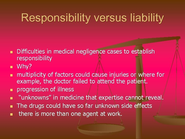 Responsibility versus liability n n n n Difficulties in medical negligence cases to establish