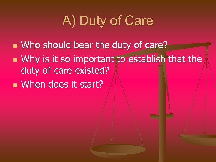 A) Duty of Care n n n Who should bear the duty of care?