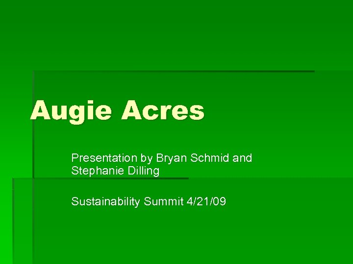 Augie Acres Presentation by Bryan Schmid and Stephanie Dilling Sustainability Summit 4/21/09