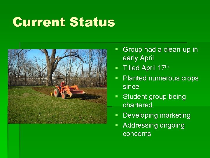 Current Status § Group had a clean-up in early April § Tilled April 17