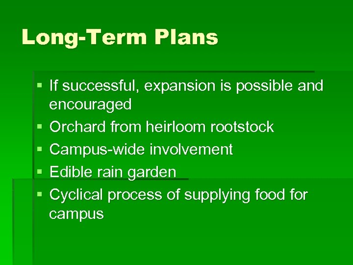 Long-Term Plans § If successful, expansion is possible and encouraged § Orchard from heirloom