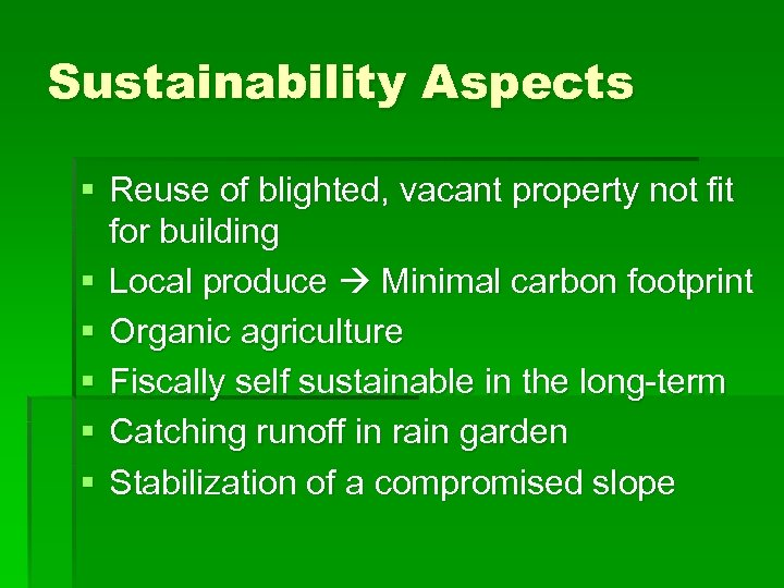 Sustainability Aspects § Reuse of blighted, vacant property not fit for building § Local