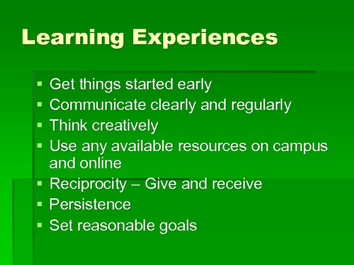 Learning Experiences § § § § Get things started early Communicate clearly and regularly