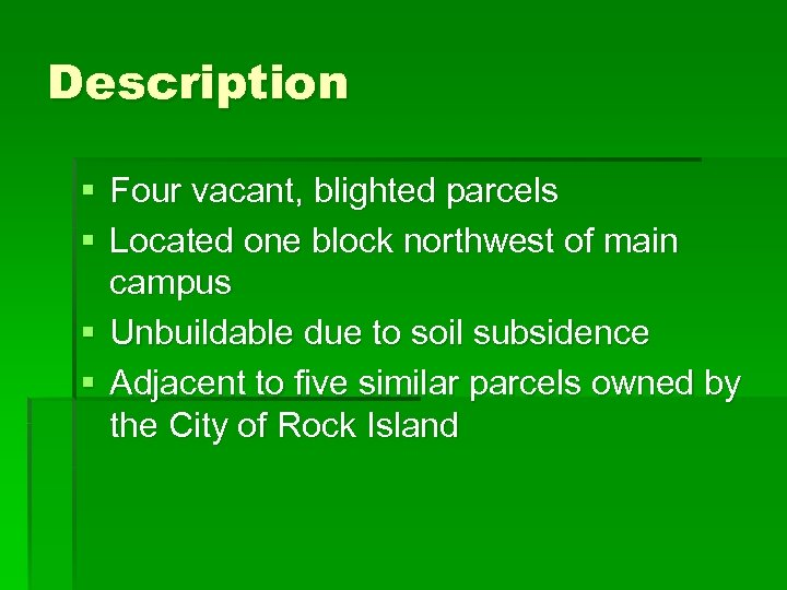Description § Four vacant, blighted parcels § Located one block northwest of main campus