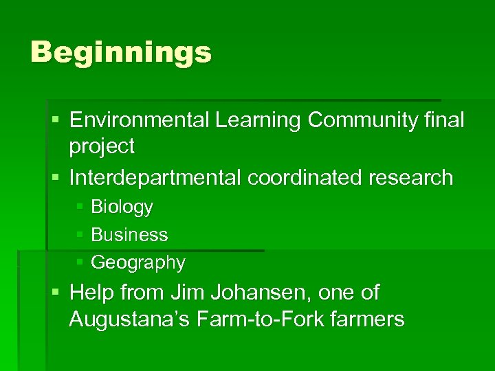 Beginnings § Environmental Learning Community final project § Interdepartmental coordinated research § Biology §