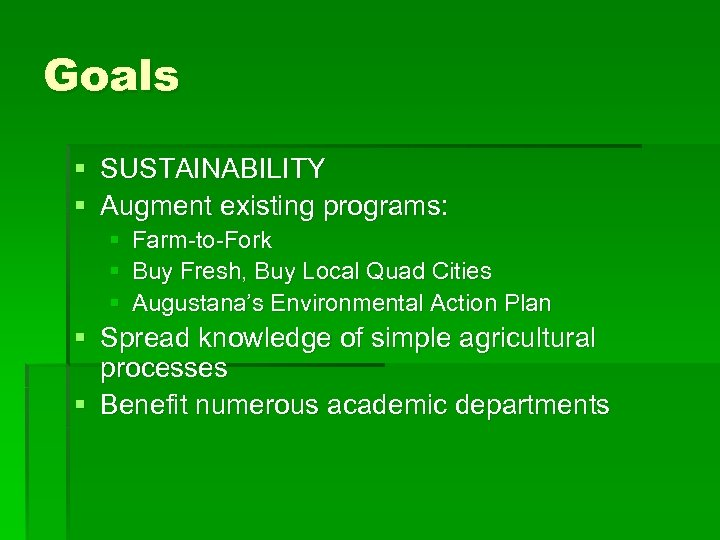 Goals § SUSTAINABILITY § Augment existing programs: § § § Farm-to-Fork Buy Fresh, Buy