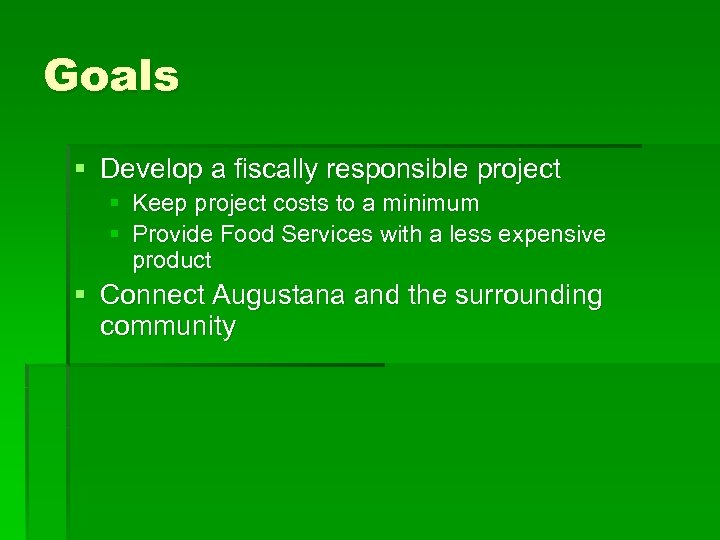 Goals § Develop a fiscally responsible project § Keep project costs to a minimum