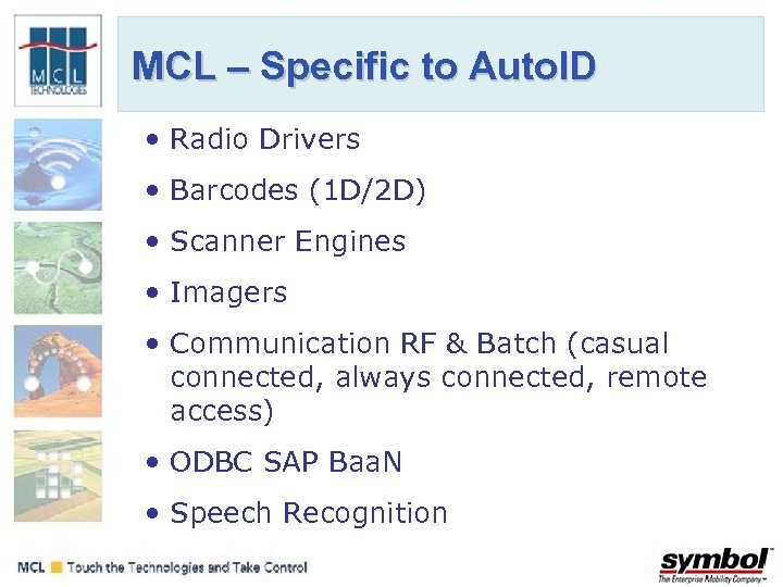 MCL – Specific to Auto. ID • Radio Drivers • Barcodes (1 D/2 D)