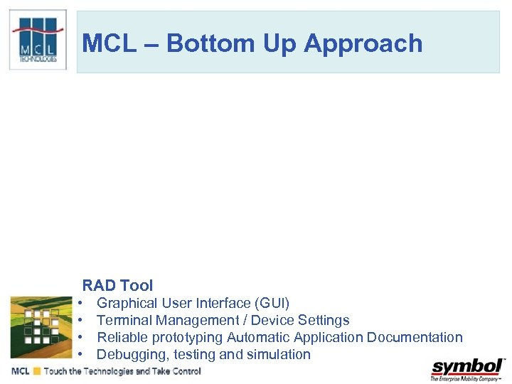 MCL – Bottom Up Approach RAD Tool • • Graphical User Interface (GUI) Terminal