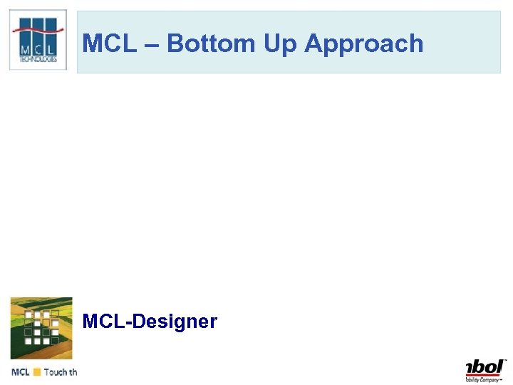 MCL – Bottom Up Approach RAD Tool • Graphical User Interface (GUI) • MCL-Designer