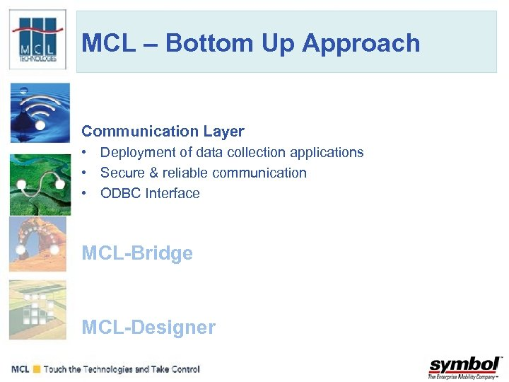 MCL – Bottom Up Approach Communication Layer • Deployment of data collection applications •